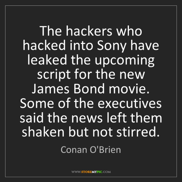 Conan O'Brien: The hackers who hacked into Sony have leaked the upcoming...