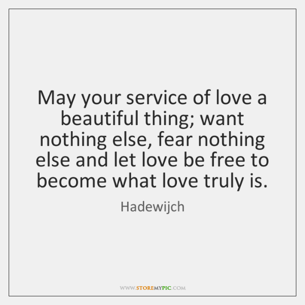 May Your Service Of Love A Beautiful Thing Want Nothing Else Fear