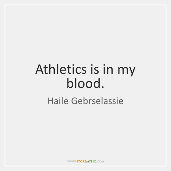 Athletics is in my blood.