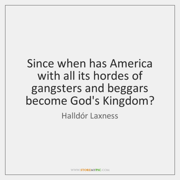 Since when has America with all its hordes of gangsters and beggars ...