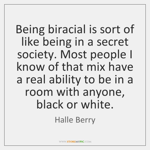 Being biracial is sort of like being in a secret society. Most ...