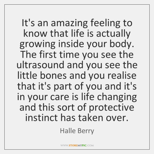 It's an amazing feeling to know that life is actually growing inside ...