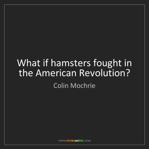 Colin Mochrie: What if hamsters fought in the American Revolution?