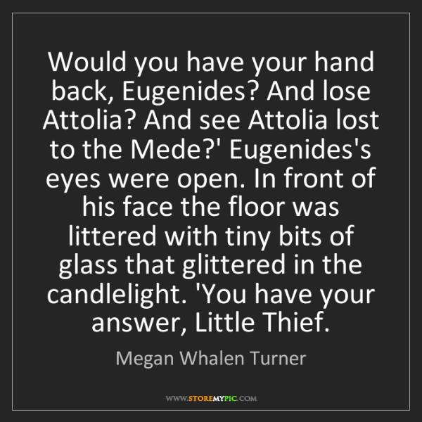 Megan Whalen Turner: Would you have your hand back, Eugenides? And lose Attolia?...