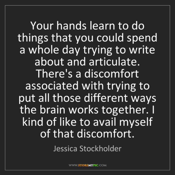 Jessica Stockholder: Your hands learn to do things that you could spend a...