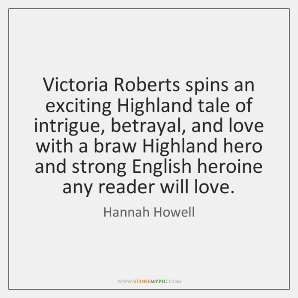 Victoria Roberts spins an exciting Highland tale of intrigue, betrayal, and love ...