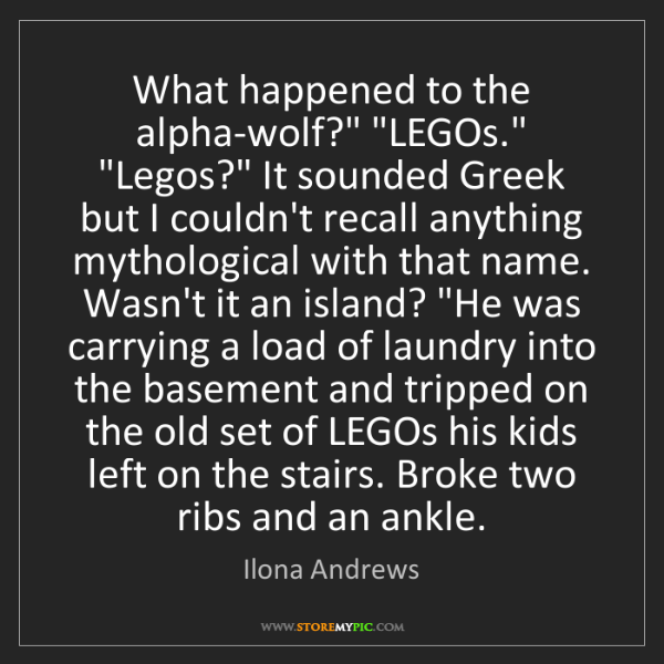 "Ilona Andrews: What happened to the alpha-wolf?"" ""LEGOs."" ""Legos?"" It..."