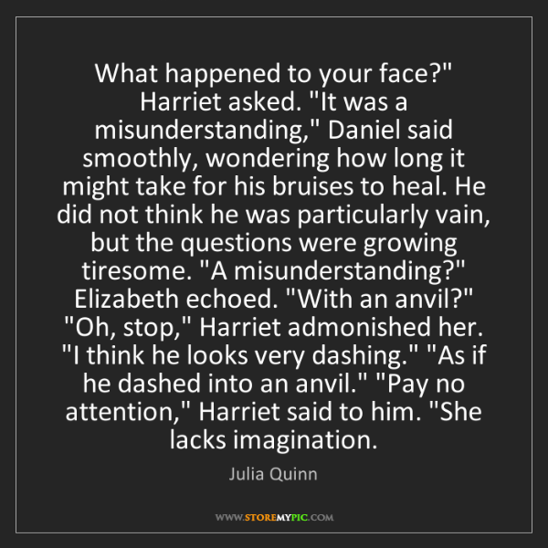 "Julia Quinn: What happened to your face?"" Harriet asked. ""It was a..."