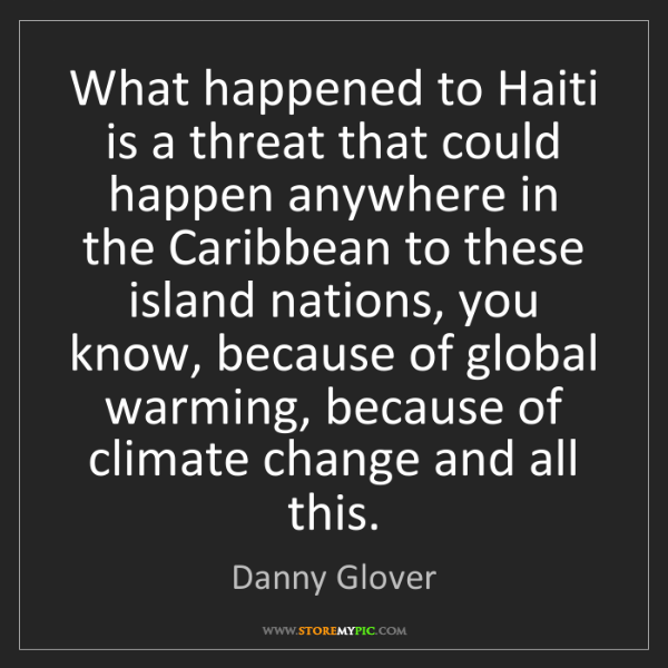Danny Glover: What happened to Haiti is a threat that could happen...