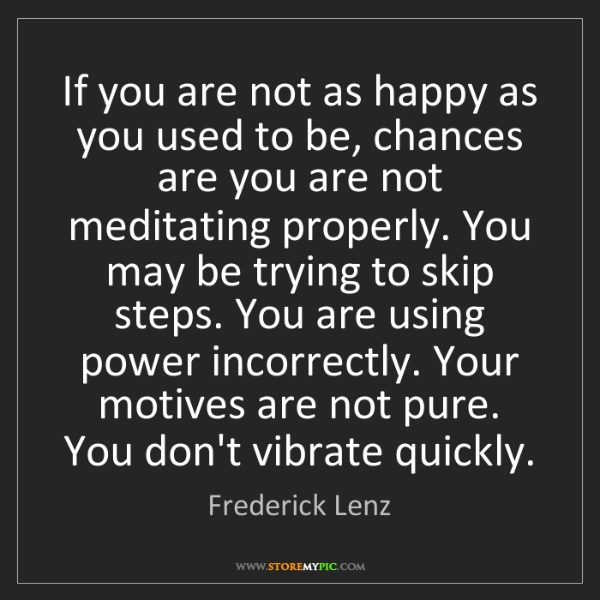Frederick Lenz: If you are not as happy as you used to be, chances are...