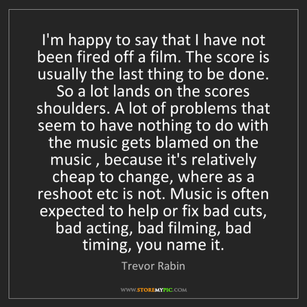 Trevor Rabin: I'm happy to say that I have not been fired off a film....