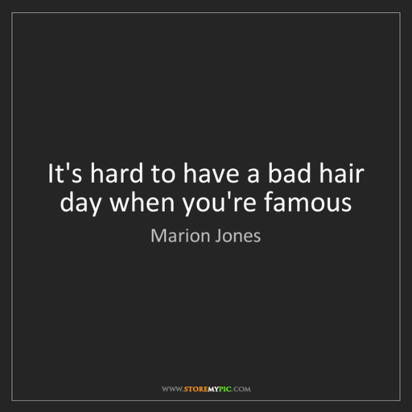 Marion Jones: It's hard to have a bad hair day when you're famous