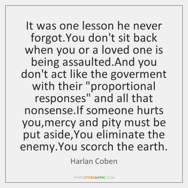 It was one lesson he never forgot.You don't sit back when ...