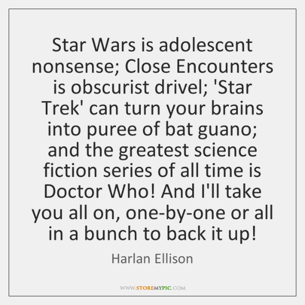 Star Wars is adolescent nonsense; Close Encounters is obscurist drivel; 'Star Trek' ...