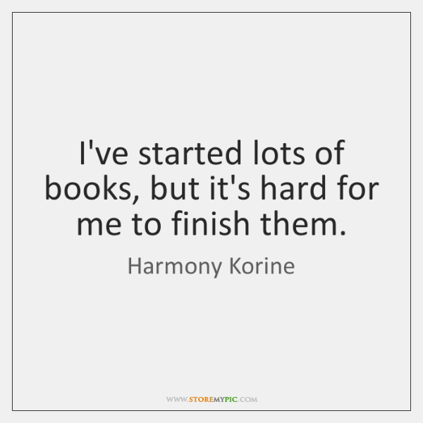 I've started lots of books, but it's hard for me to finish ...