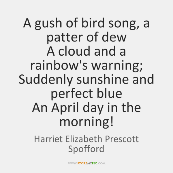 A gush of bird song, a patter of dew  A cloud and ...
