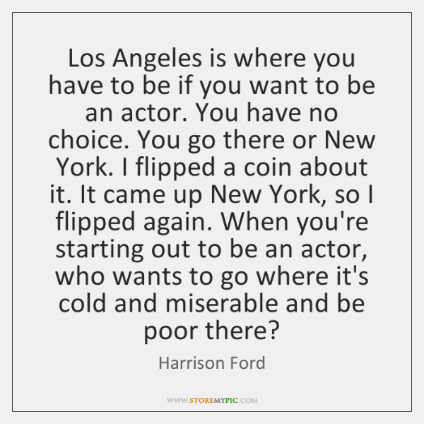 Los Angeles is where you have to be if you want to ...