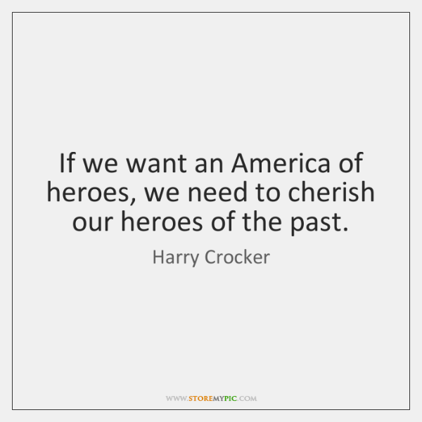 If we want an America of heroes, we need to cherish our ...