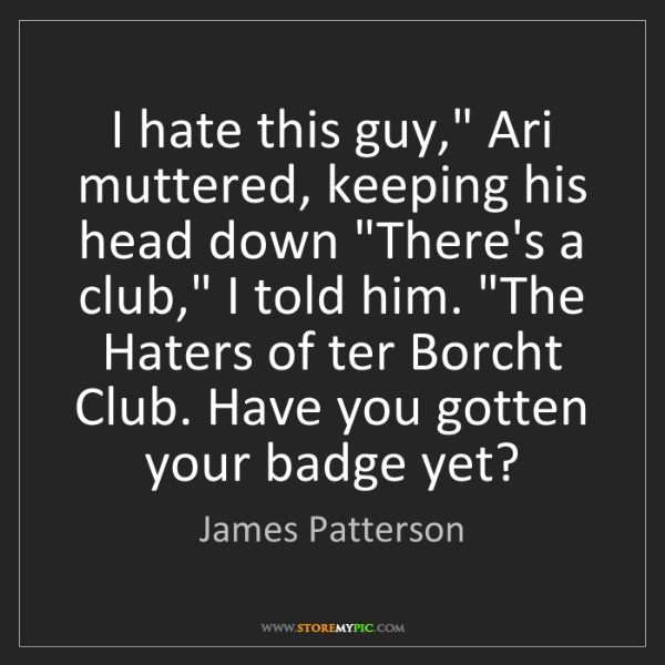"James Patterson: I hate this guy,"" Ari muttered, keeping his head down..."