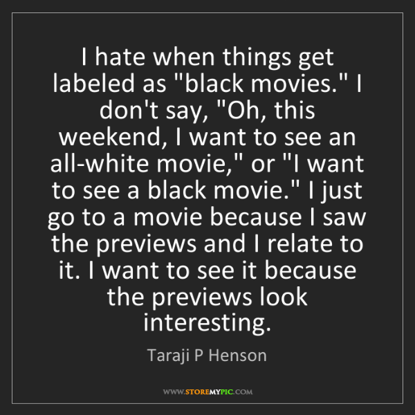 """Taraji P Henson: I hate when things get labeled as """"black movies."""" I don't..."""