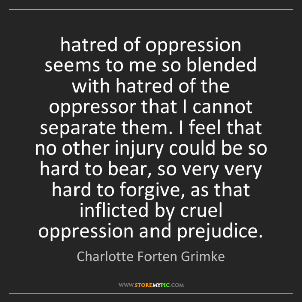 Charlotte Forten Grimke: hatred of oppression seems to me so blended with hatred...