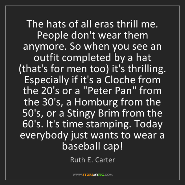 Ruth E. Carter: The hats of all eras thrill me. People don't wear them...