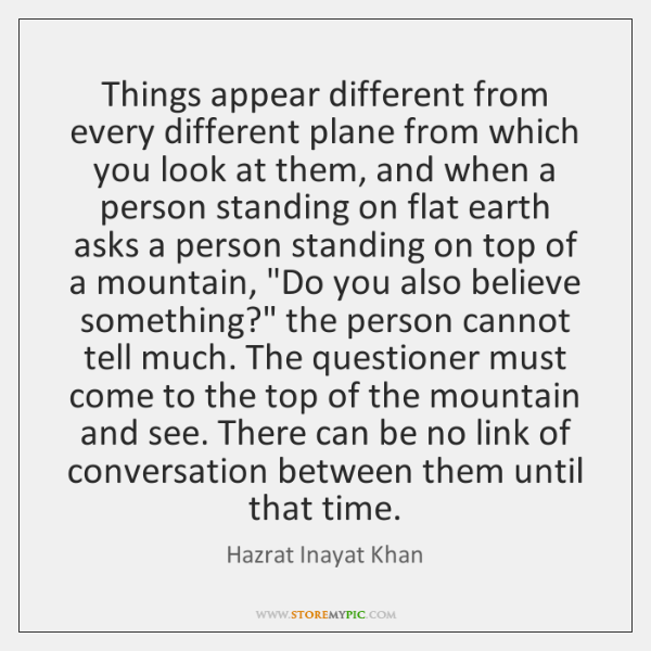 Things appear different from every different plane from which you look at ...