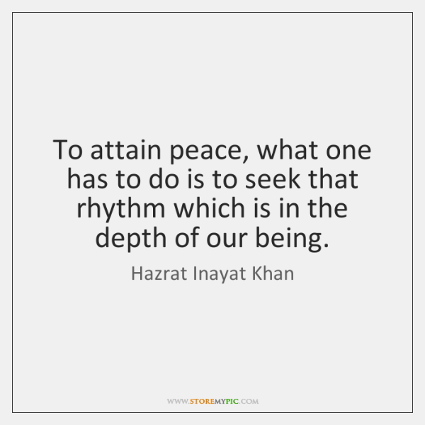 To attain peace, what one has to do is to seek that ...