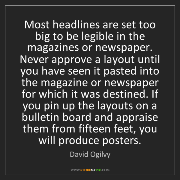 David Ogilvy: Most headlines are set too big to be legible in the magazines...
