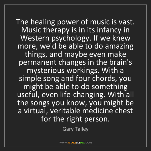 Gary Talley: The healing power of music is vast. Music therapy is...