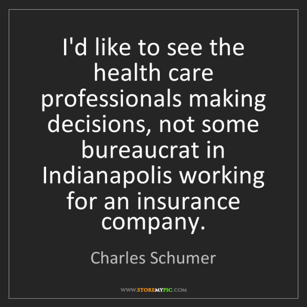 Charles Schumer: I'd like to see the health care professionals making...