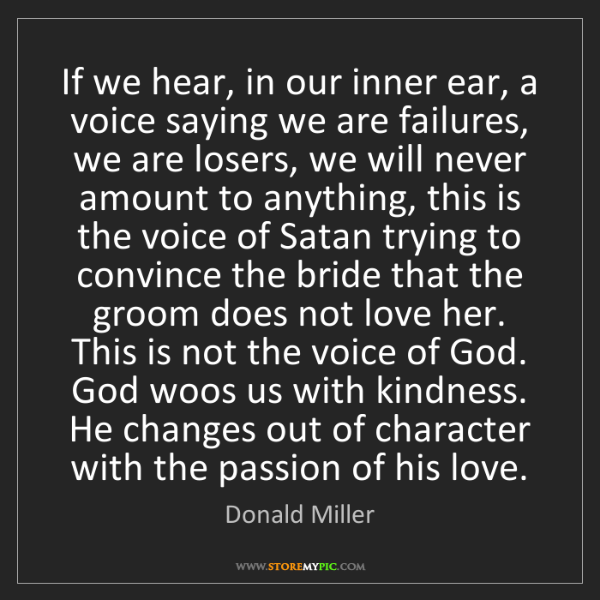 Donald Miller: If we hear, in our inner ear, a voice saying we are failures,...