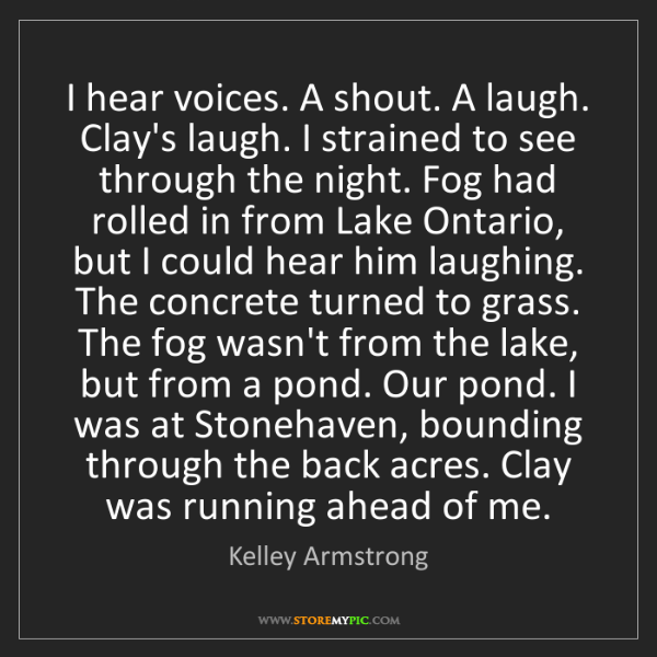Kelley Armstrong: I hear voices. A shout. A laugh. Clay's laugh. I strained...