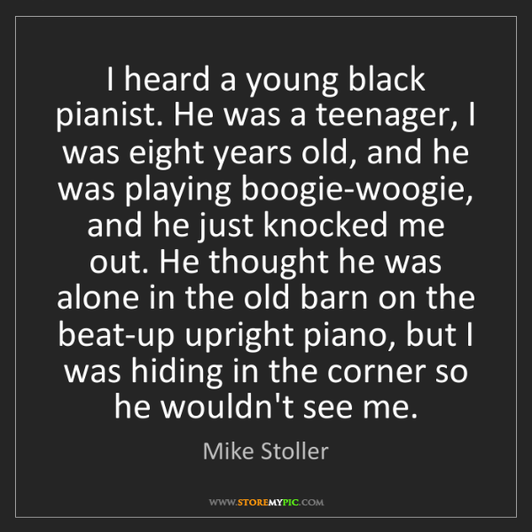 Mike Stoller: I heard a young black pianist. He was a teenager, I was...