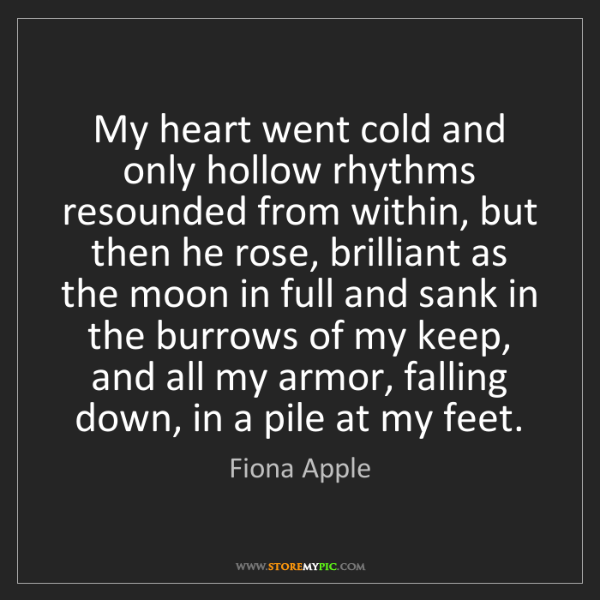 Fiona Apple: My heart went cold and only hollow rhythms resounded...