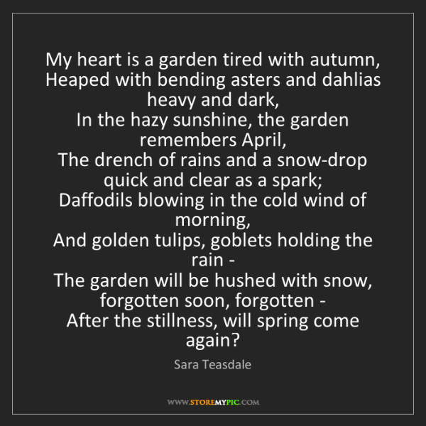 Sara Teasdale: My heart is a garden tired with autumn,   Heaped with...