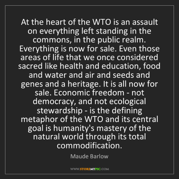 Maude Barlow: At the heart of the WTO is an assault on everything left...