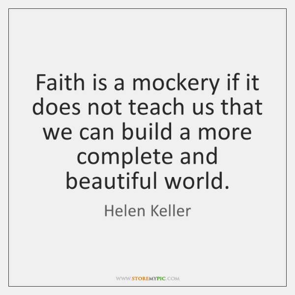 Faith is a mockery if it does not teach us that we ...