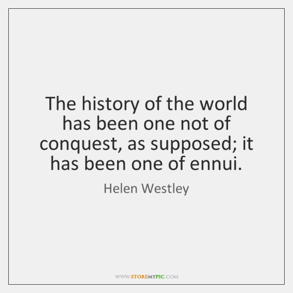 The history of the world has been one not of conquest, as ...