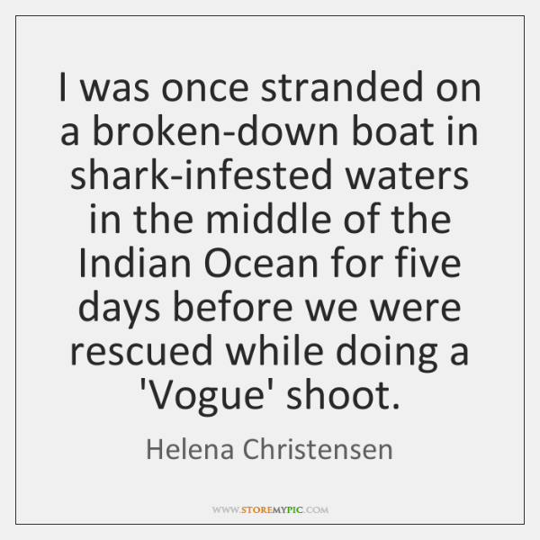 I was once stranded on a broken-down boat in shark-infested waters in ...