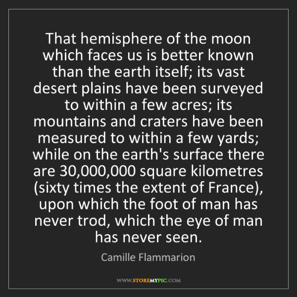Camille Flammarion: That hemisphere of the moon which faces us is better...
