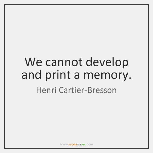 We cannot develop and print a memory.