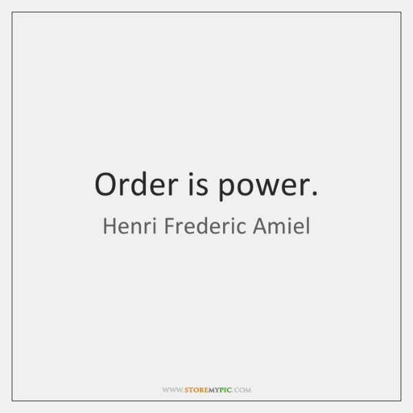 Order is power.