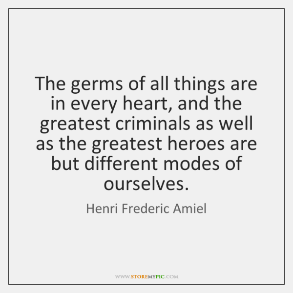 The germs of all things are in every heart, and the greatest ...