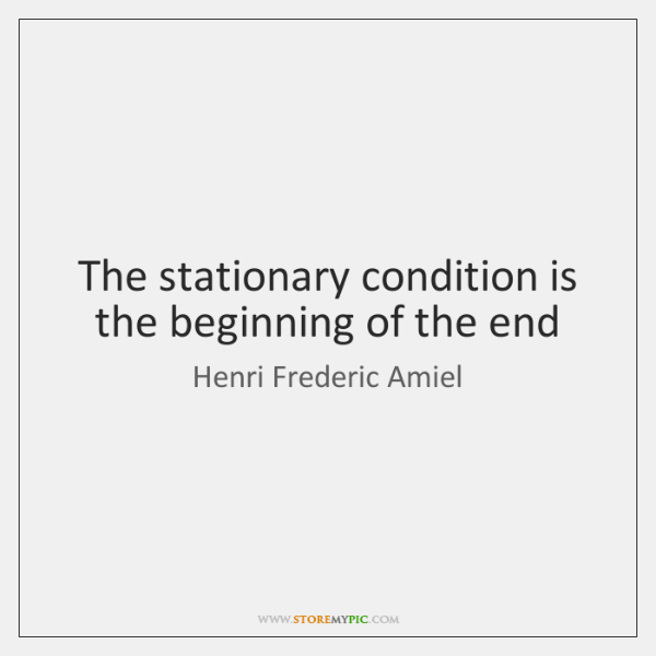 The stationary condition is the beginning of the end
