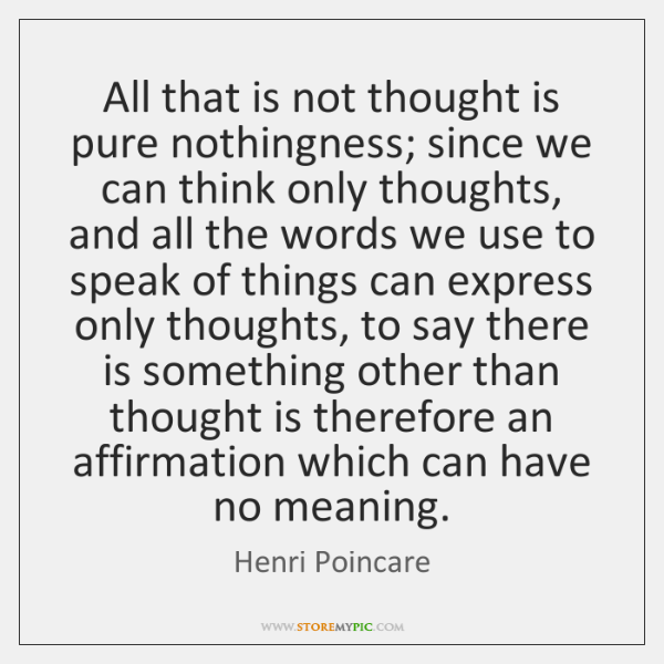 All that is not thought is pure nothingness; since we can think ...