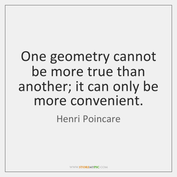 One geometry cannot be more true than another; it can only be ...