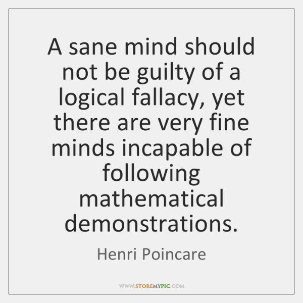 A sane mind should not be guilty of a logical fallacy, yet ...