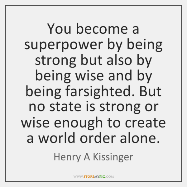 You become a superpower by being strong but also by being wise ...