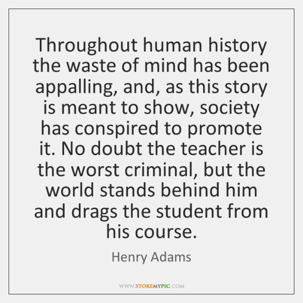Throughout human history the waste of mind has been appalling, and, as ...